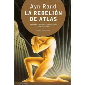 """Ayn Rand """"La rebelión de Atlas"""""""